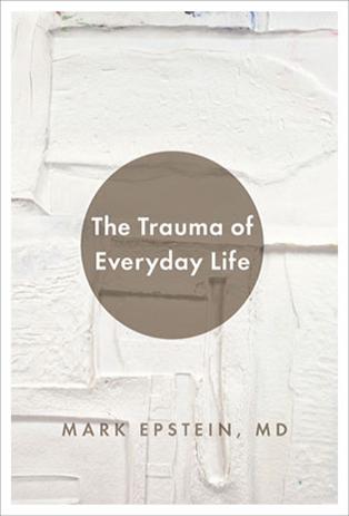 314x463xMark_Epstein_MDThe_Trauma_of_Everyday_Life.jpg.pagespeed.ic.y1qtp1vJUn